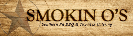 Smokin' Os BBQ & Tex-Mex Catering